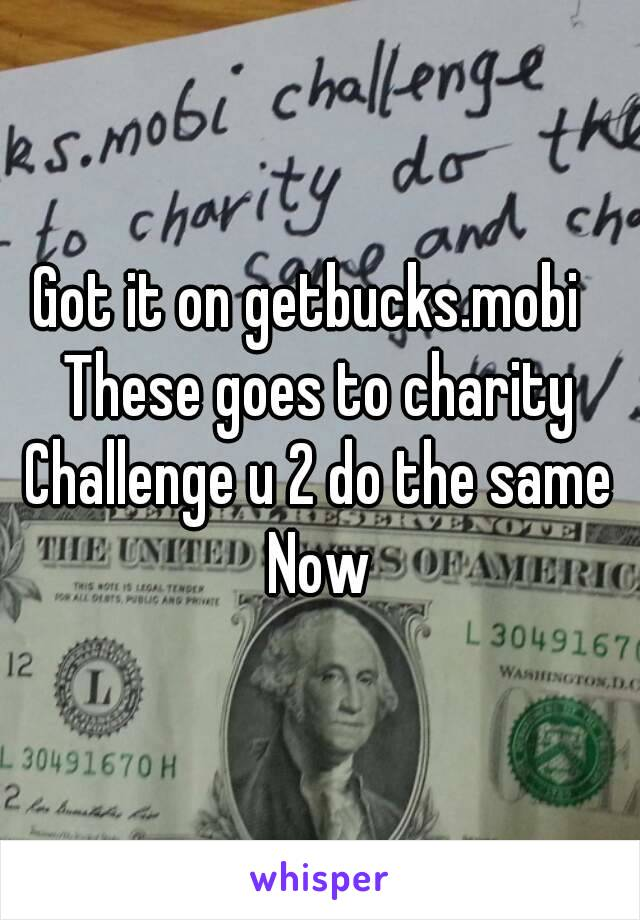 Got it on getbucks.mobi   These goes to charity Challenge u 2 do the same Now