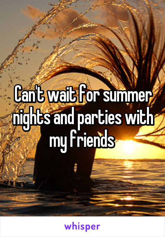 Can't wait for summer nights and parties with my friends