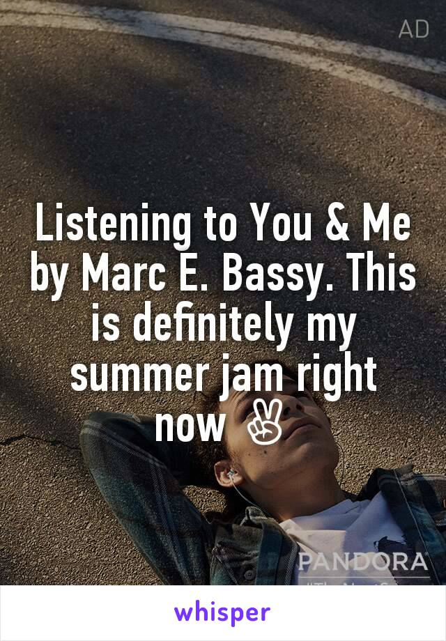 Listening to You & Me by Marc E. Bassy. This is definitely my summer jam right now ✌
