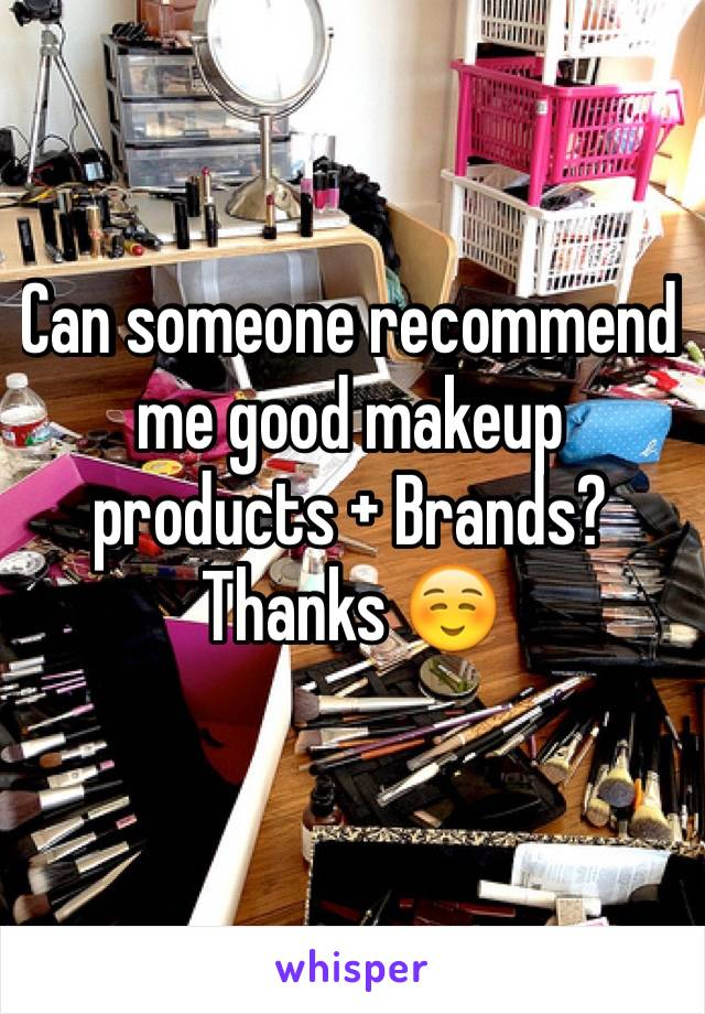 Can someone recommend me good makeup products + Brands? Thanks ☺️