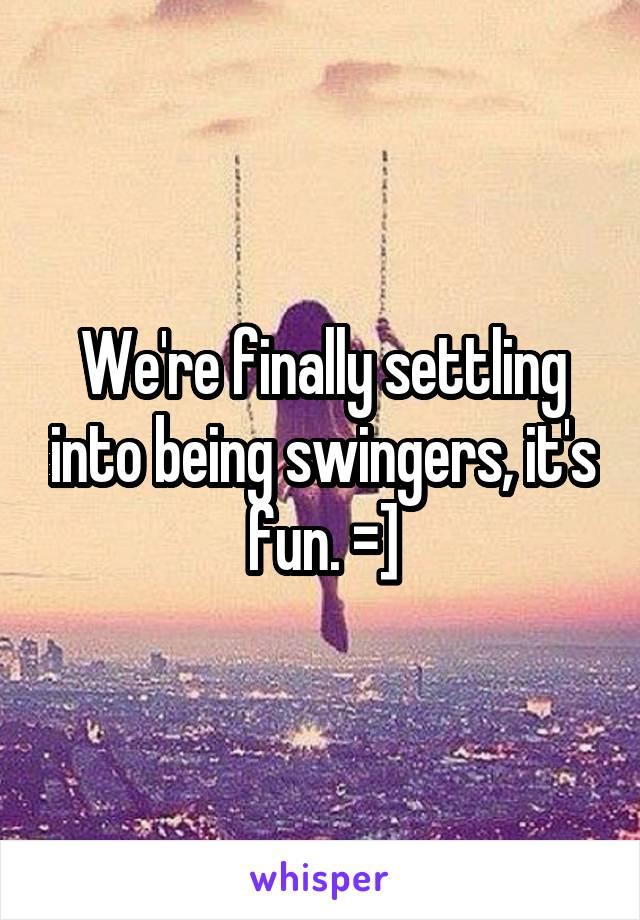 We're finally settling into being swingers, it's fun. =]