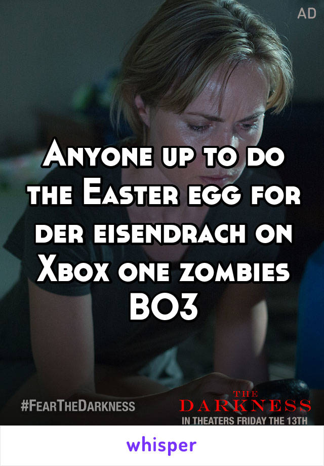 Anyone up to do the Easter egg for der eisendrach on Xbox one zombies BO3