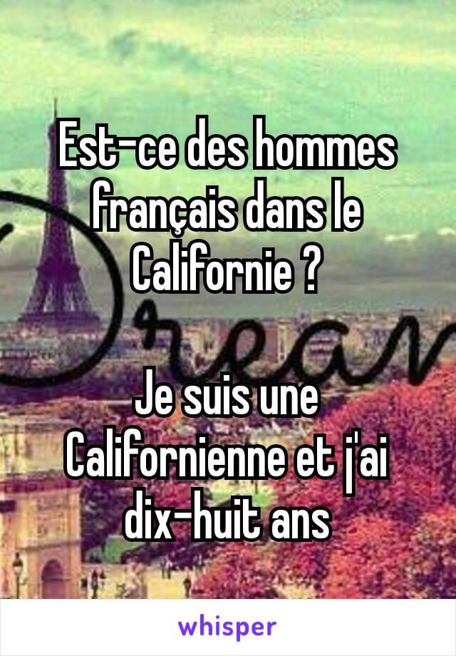 Est-ce des hommes français dans le Californie ?  Je suis une Californienne et j'ai dix-huit ans