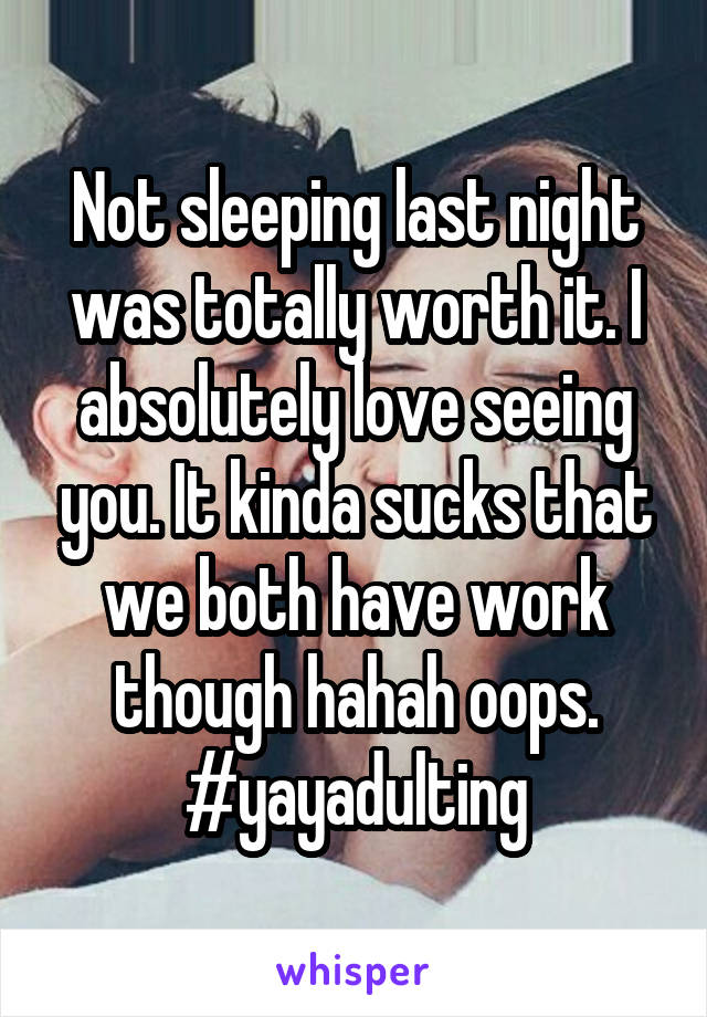 Not sleeping last night was totally worth it. I absolutely love seeing you. It kinda sucks that we both have work though hahah oops. #yayadulting