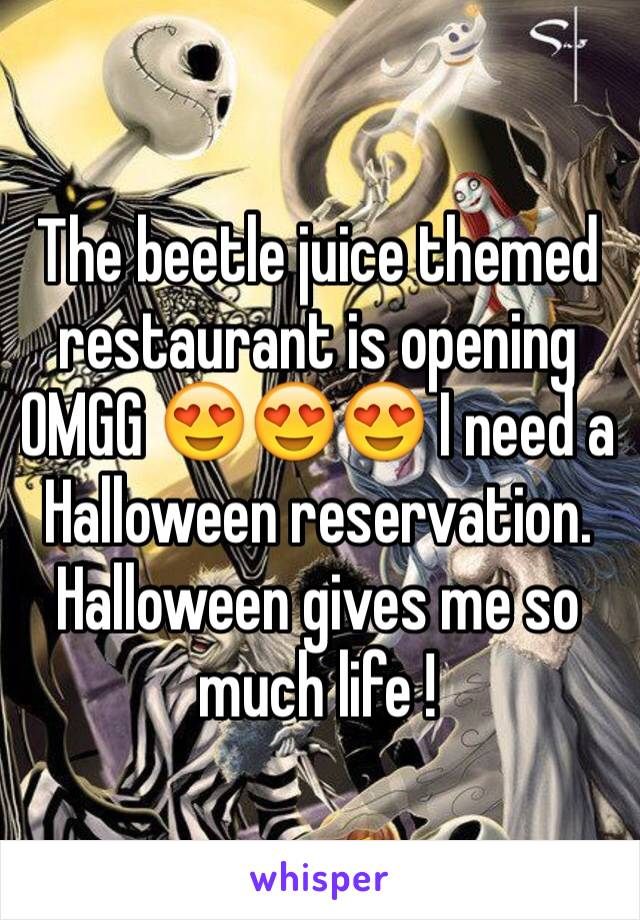 The beetle juice themed restaurant is opening OMGG 😍😍😍 I need a Halloween reservation. Halloween gives me so much life !