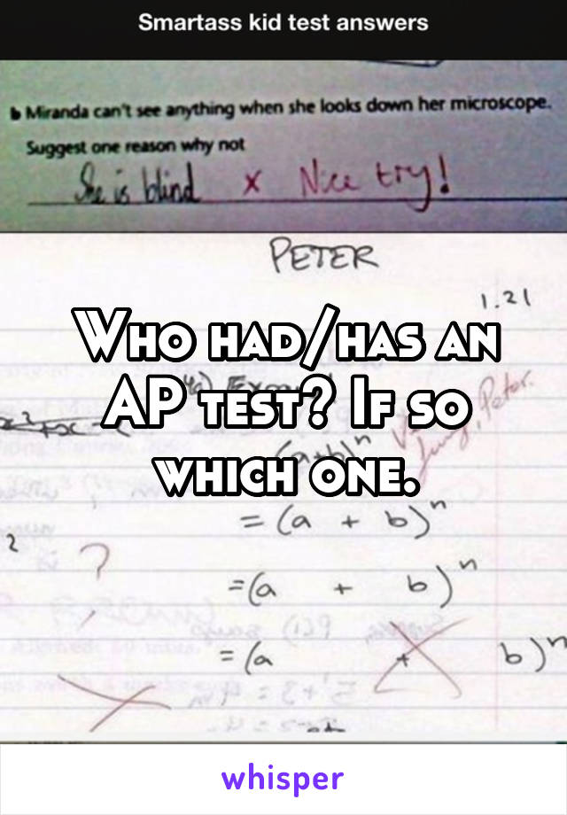 Who had/has an AP test? If so which one.