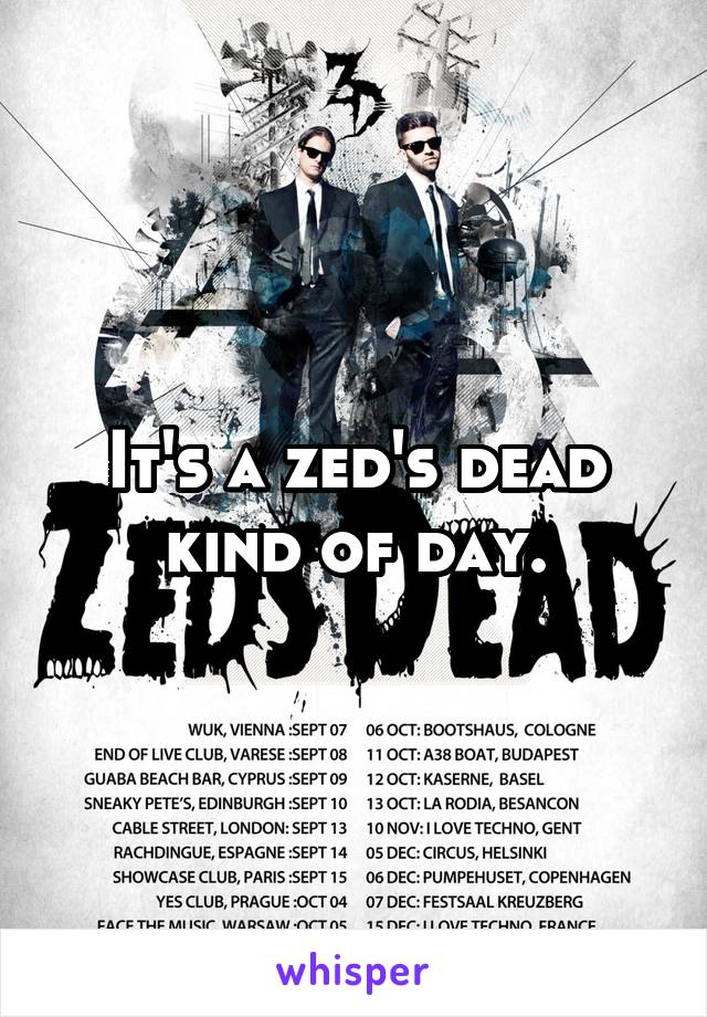 It's a zed's dead kind of day.