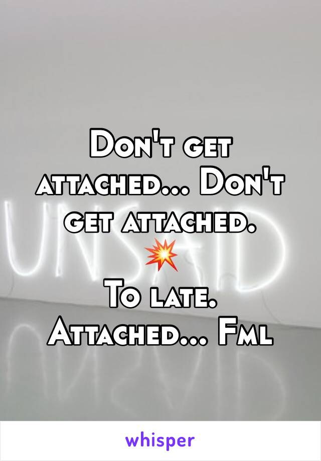 Don't get attached... Don't get attached. 💥 To late.  Attached... Fml