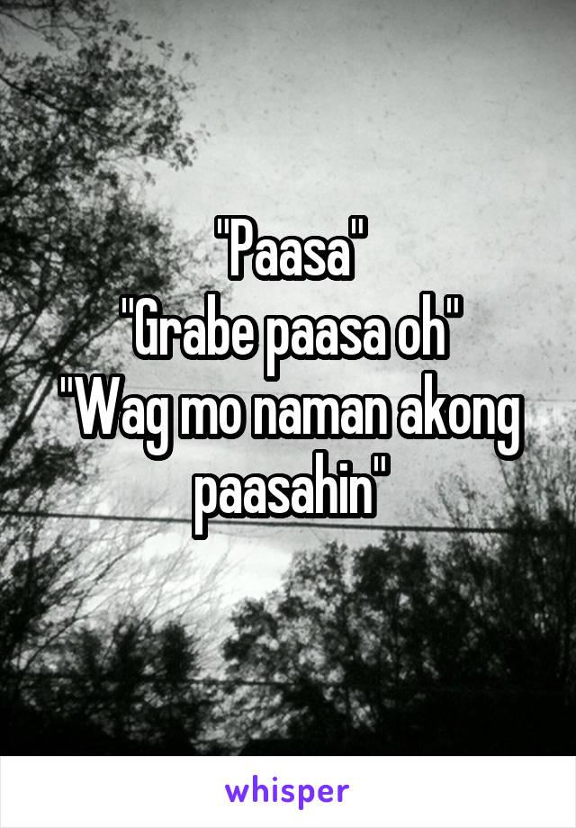 """""""Paasa"""" """"Grabe paasa oh"""" """"Wag mo naman akong paasahin"""""""