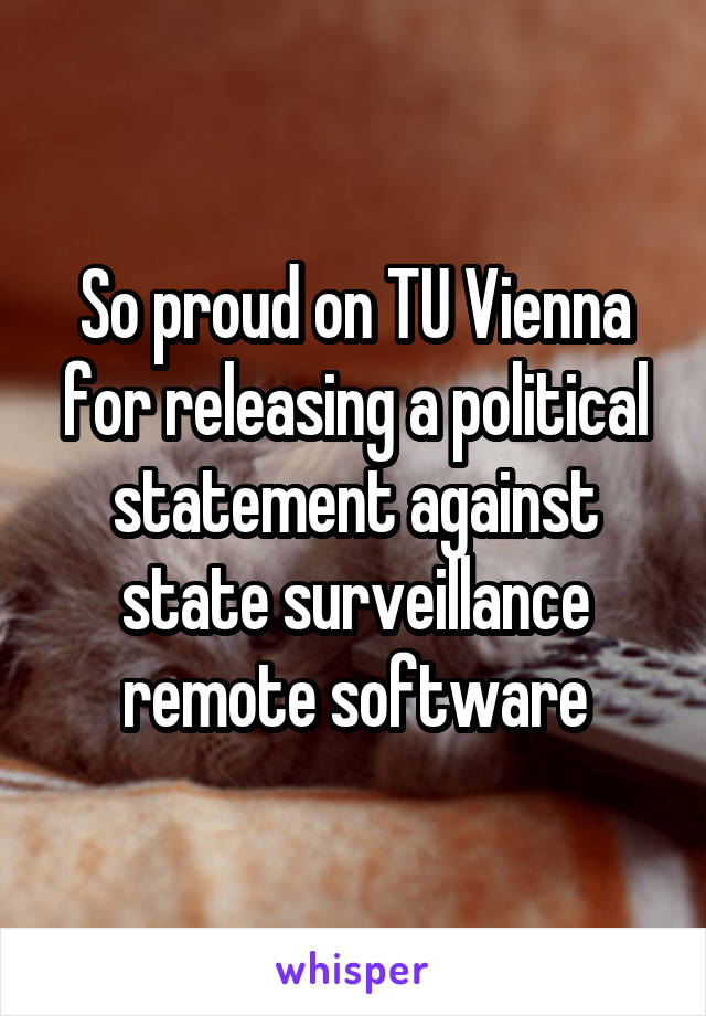 So proud on TU Vienna for releasing a political statement against state surveillance remote software