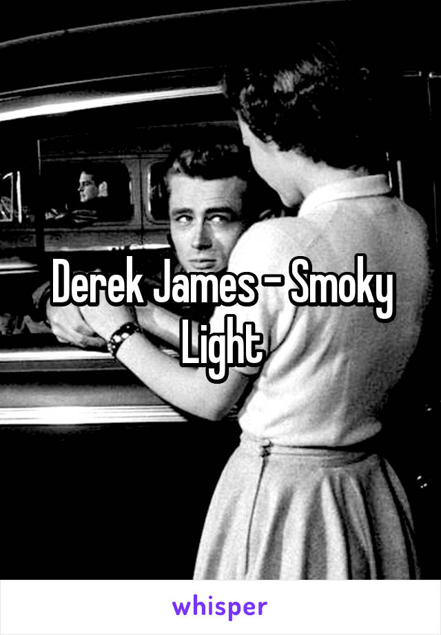 Derek James - Smoky Light