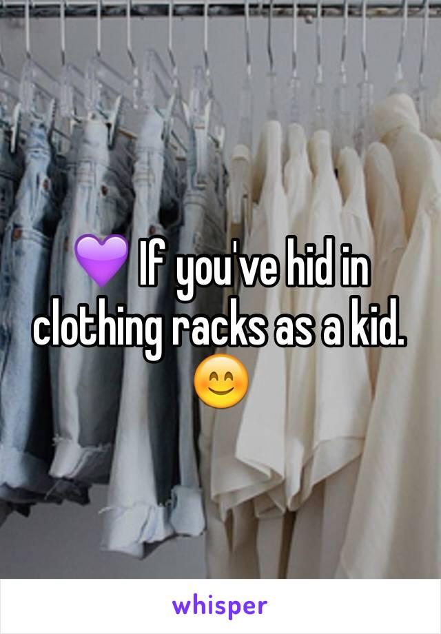 💜 If you've hid in clothing racks as a kid. 😊