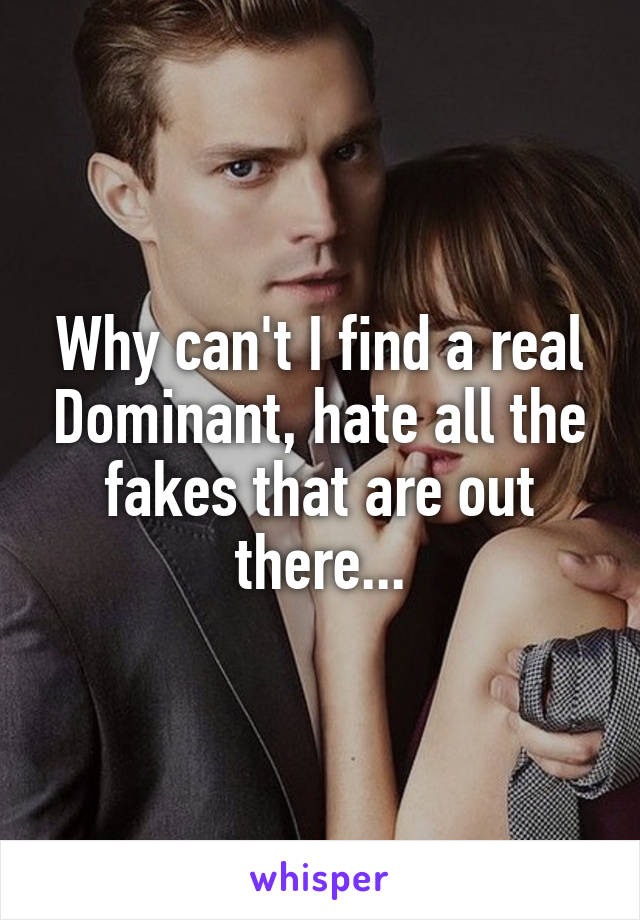 Why can't I find a real Dominant, hate all the fakes that are out there...