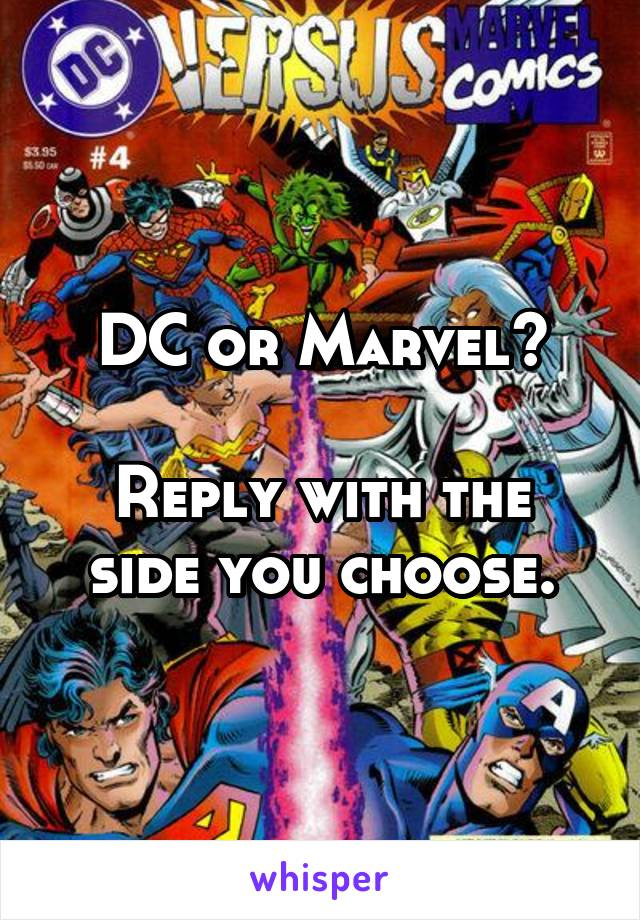 DC or Marvel?  Reply with the side you choose.
