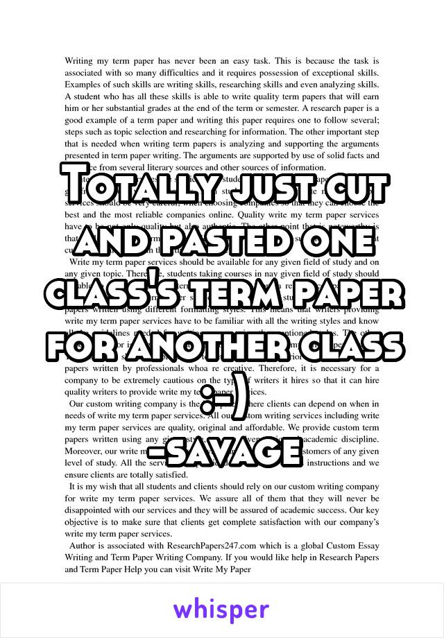 Totally just cut and pasted one class's term paper for another class :-) -savage