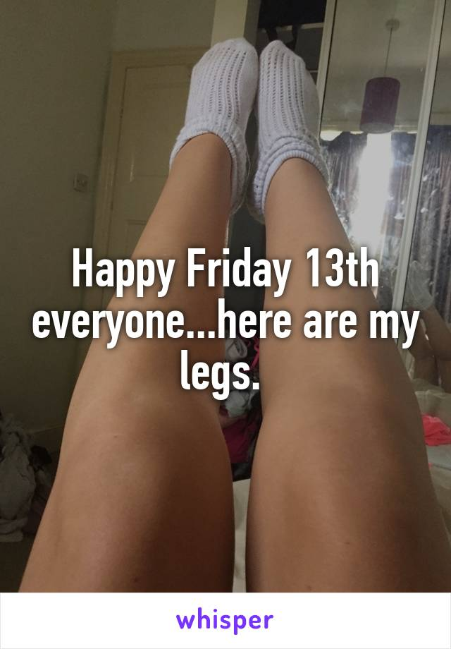 Happy Friday 13th everyone...here are my legs.