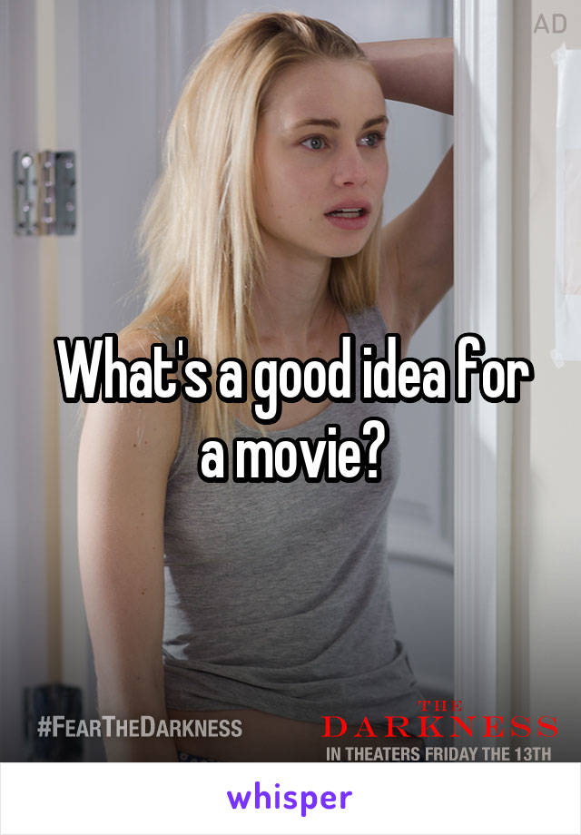 What's a good idea for a movie?