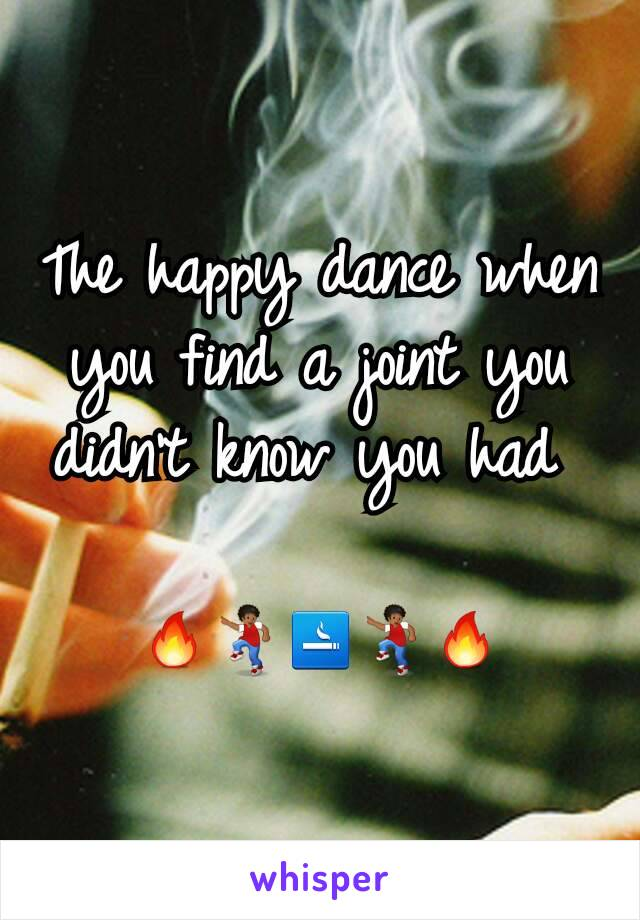 The happy dance when you find a joint you didn't know you had   🔥💃🚬💃🔥