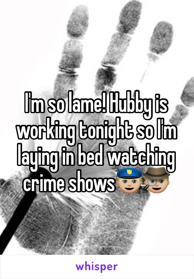 I'm so lame! Hubby is working tonight so I'm laying in bed watching crime shows👮🏼🕵🏼