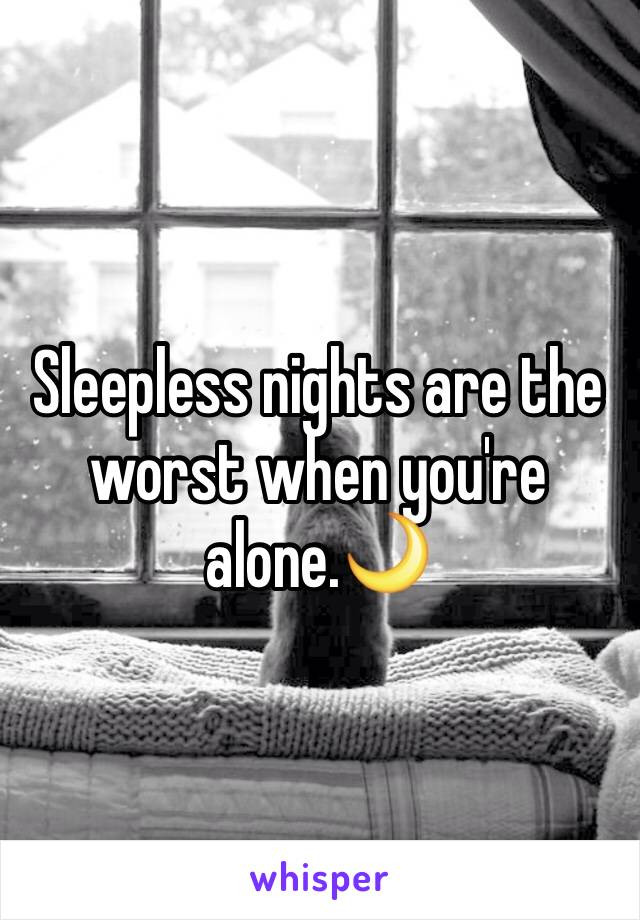 Sleepless nights are the worst when you're alone.🌙