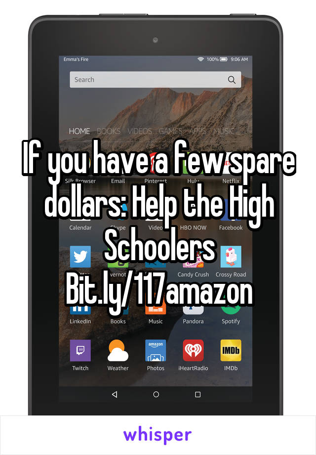 If you have a few spare dollars: Help the High Schoolers Bit.ly/117amazon
