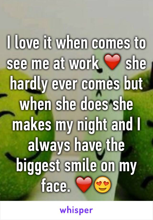 I love it when comes to see me at work ❤️ she hardly ever comes but when she does she makes my night and I always have the biggest smile on my face. ❤️😍
