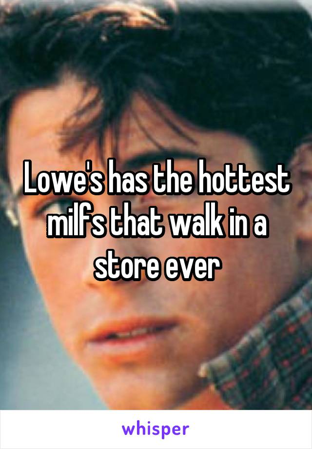 Lowe's has the hottest milfs that walk in a store ever