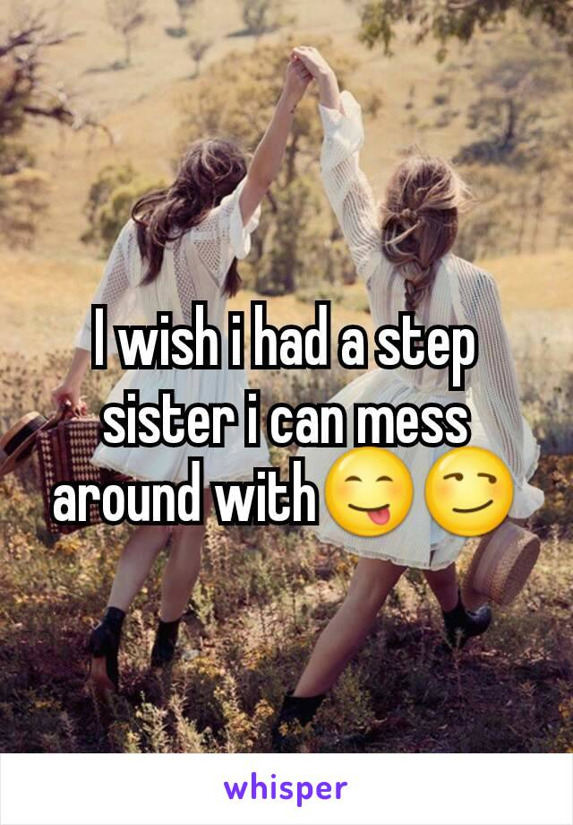 I wish i had a step sister i can mess around with😋😏