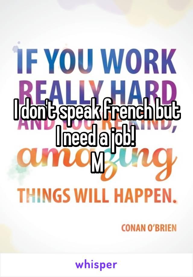 I don't speak french but I need a job!  M