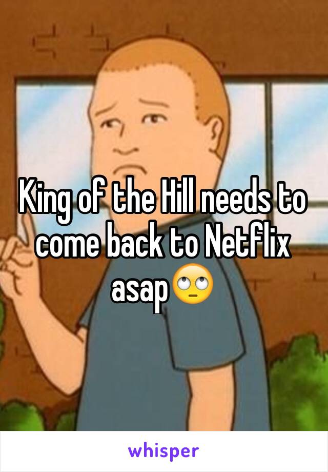 King of the Hill needs to come back to Netflix asap🙄