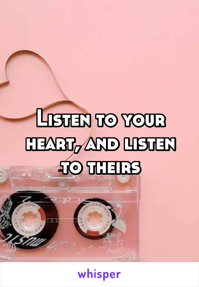 Listen to your heart, and listen to theirs