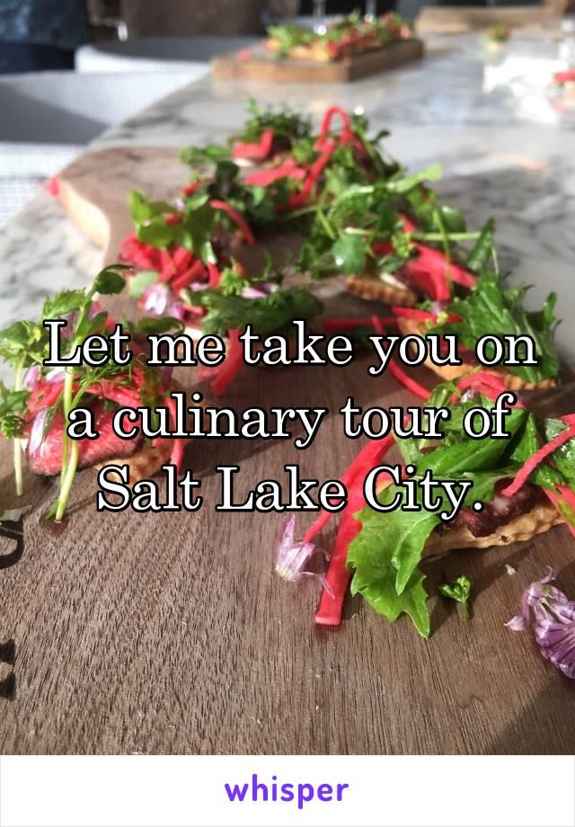 Let me take you on a culinary tour of Salt Lake City.