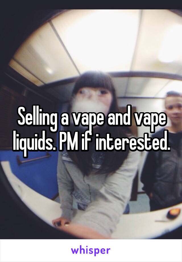 Selling a vape and vape liquids. PM if interested.