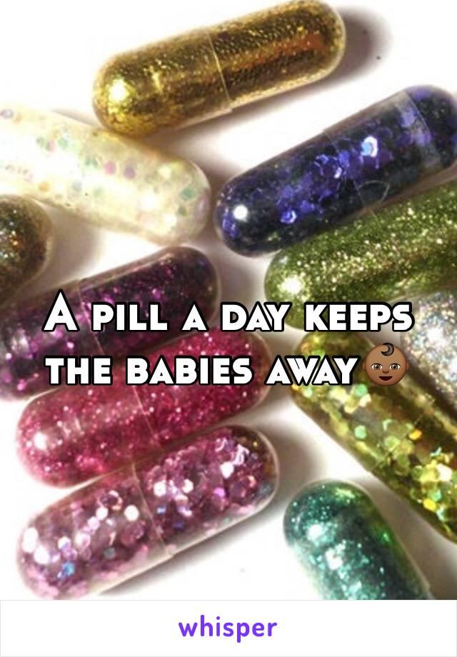 A pill a day keeps the babies away👶🏾