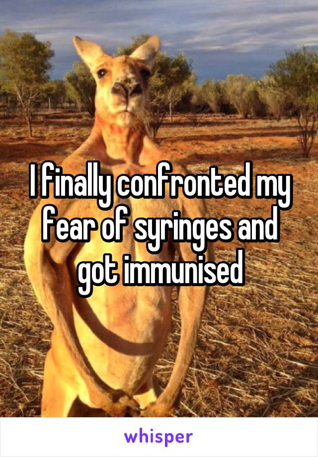 I finally confronted my fear of syringes and got immunised