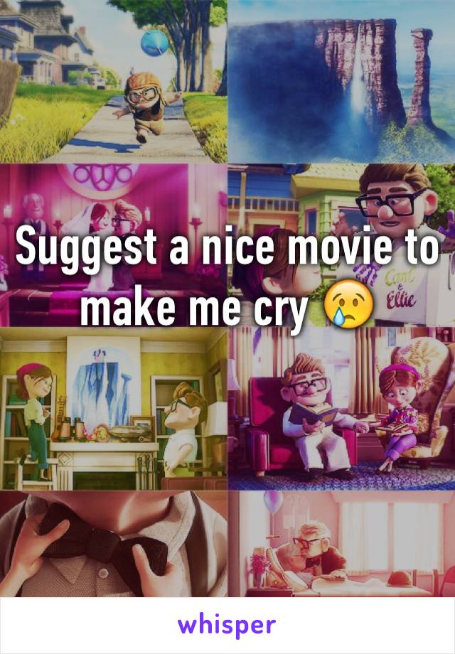 Suggest a nice movie to make me cry 😢