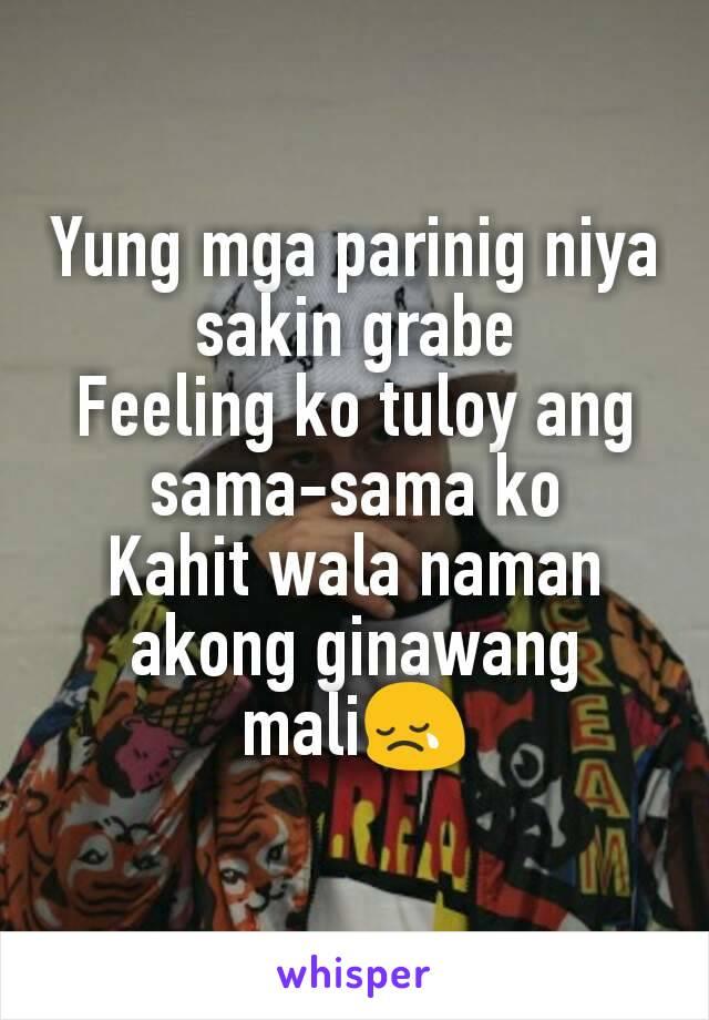 Yung mga parinig niya sakin grabe Feeling ko tuloy ang sama-sama ko Kahit wala naman akong ginawang mali😢