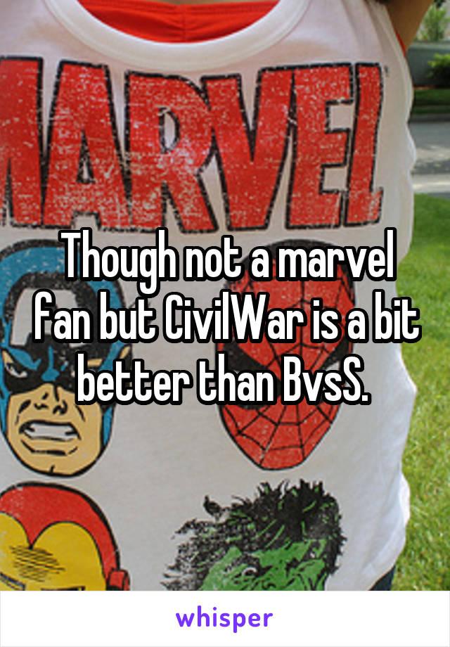 Though not a marvel fan but CivilWar is a bit better than BvsS.