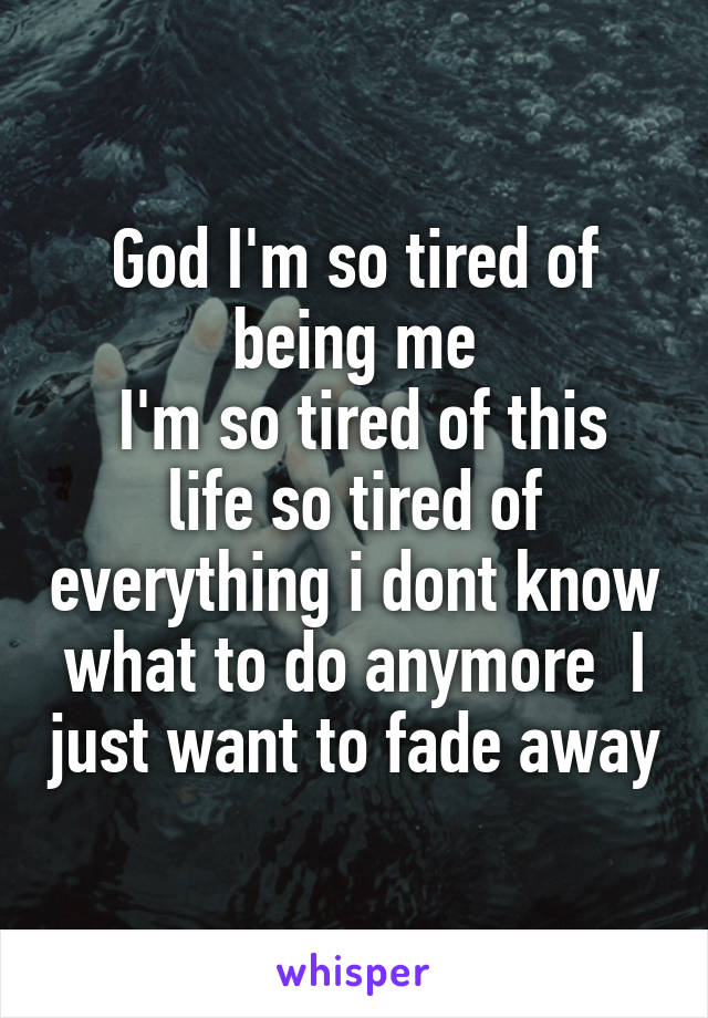 m tired I so