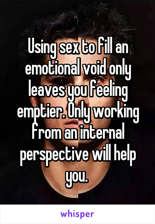 Using Sex To Fill A Void