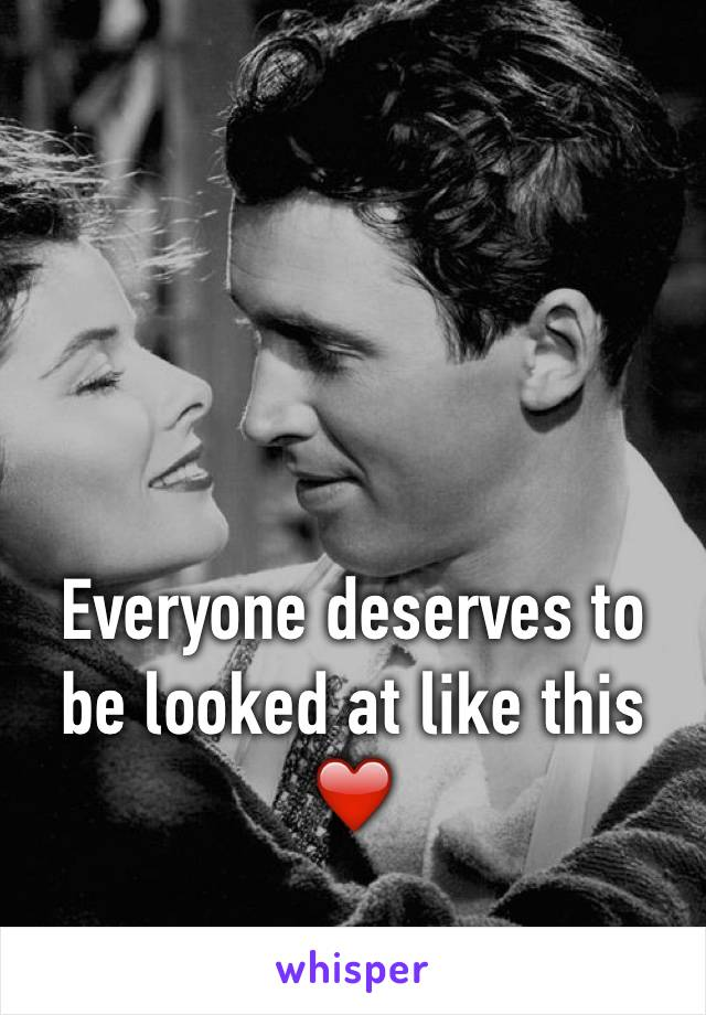 Everyone deserves to be looked at like this ❤️