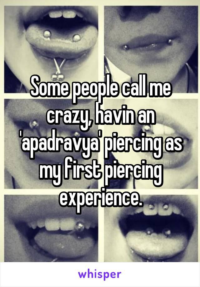 Some People Call Me Crazy Havin An Apadravya Piercing As My