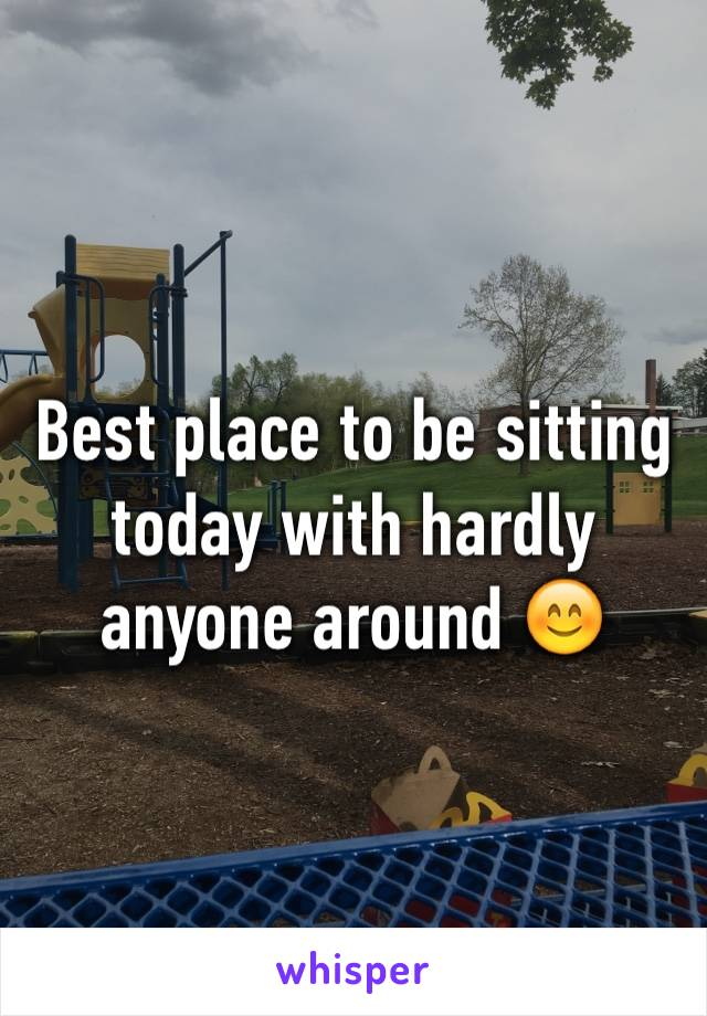 Best place to be sitting today with hardly anyone around 😊