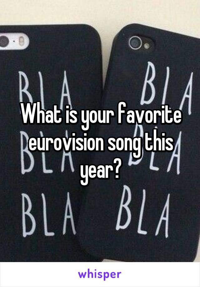What is your favorite eurovision song this year?