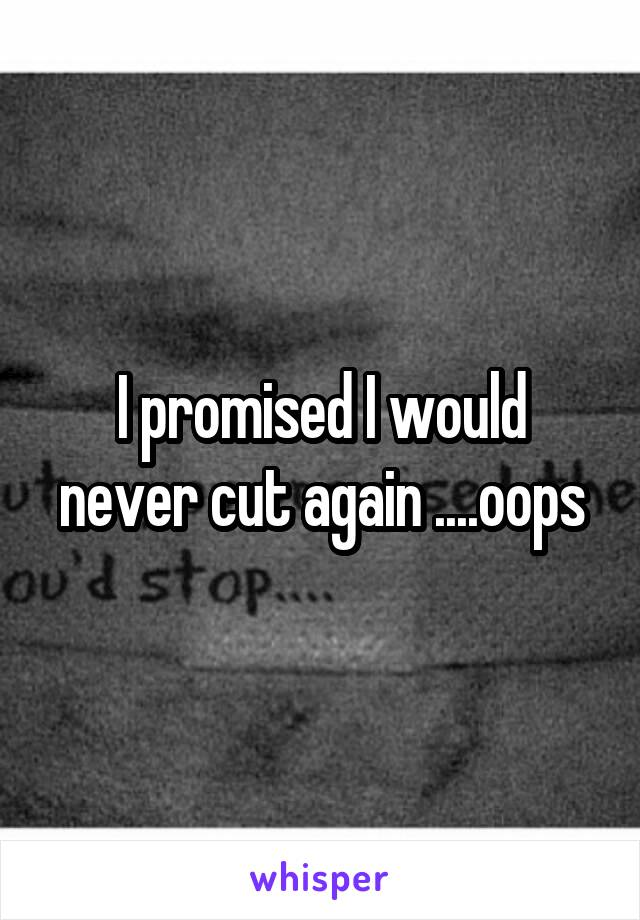 I promised I would never cut again ....oops