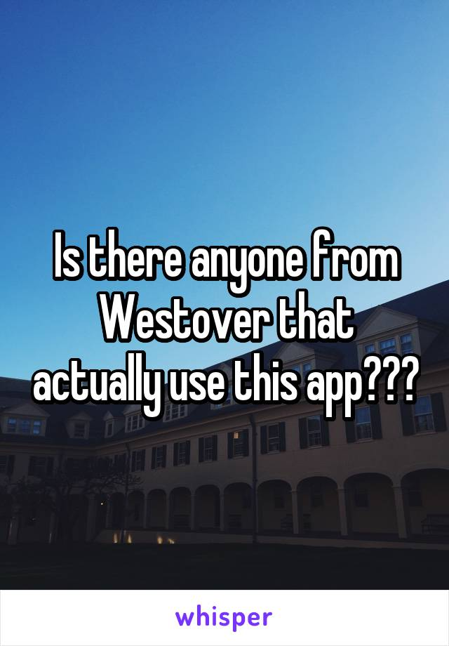 Is there anyone from Westover that actually use this app???