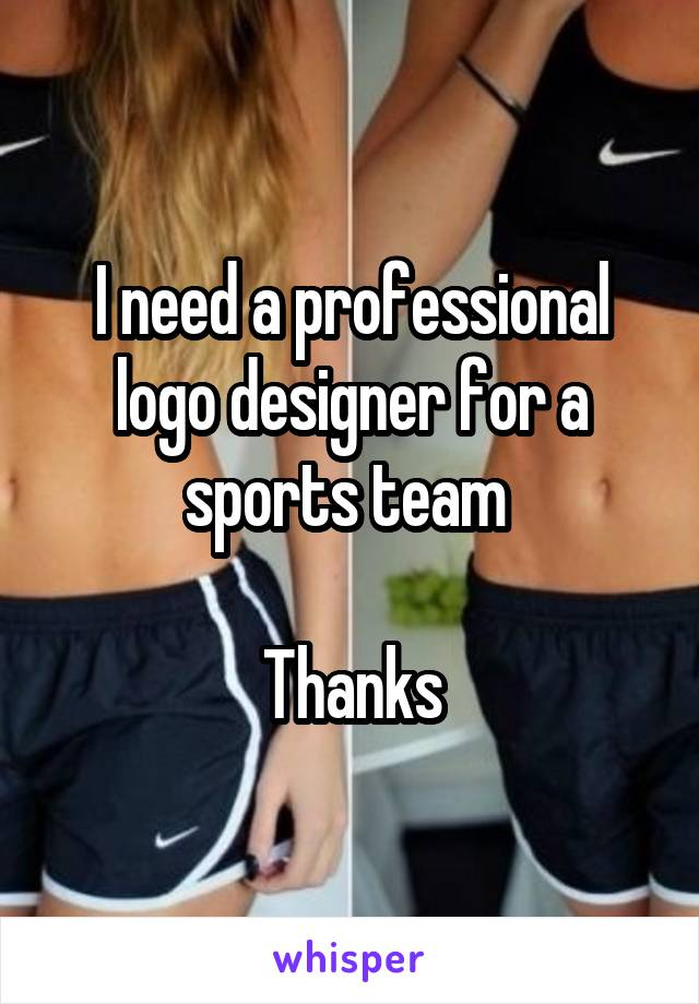 I need a professional logo designer for a sports team   Thanks