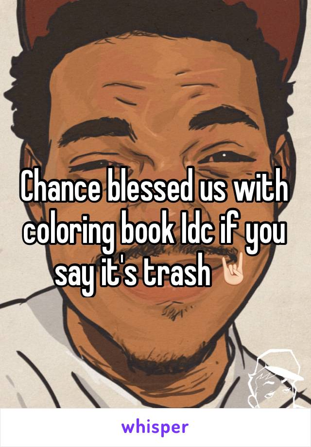 Chance blessed us with coloring book Idc if you say it's trash🤘🏻