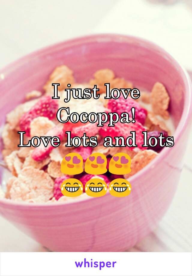 I just love Cocoppa! Love lots and lots 😍😍😍 😂😂😂