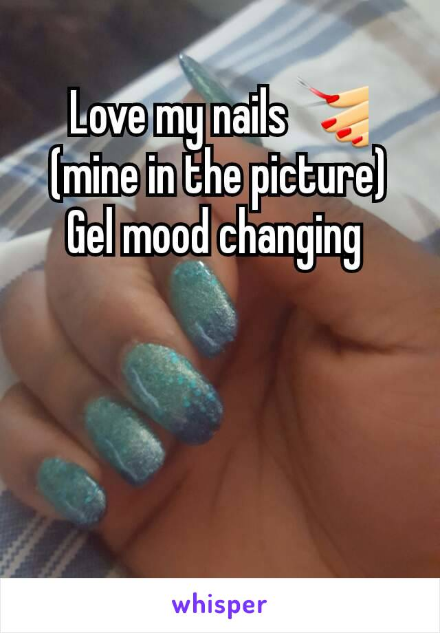 Love my nails 💅 (mine in the picture) Gel mood changing